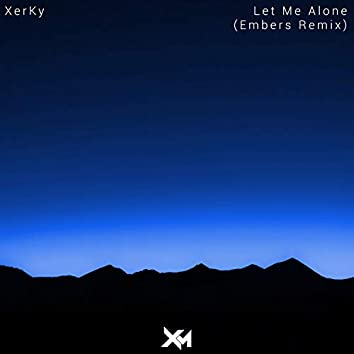 Let Me Alone (Embers Remix)