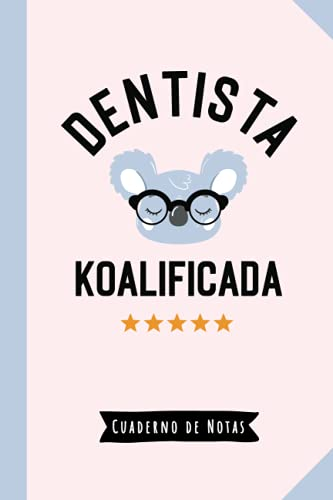 Dentista Koalificada: Cuaderno de Notas (A5, rayado) - Regalo original para una Dentista - Regalos para su cumpleaños o navidad