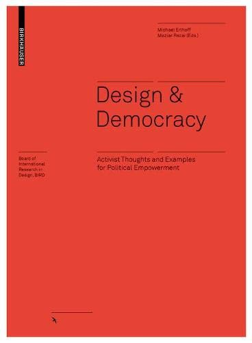 Design and Democracy: Activist Thoughts and Examples for Political Empowerment (Board of International Research in Design)
