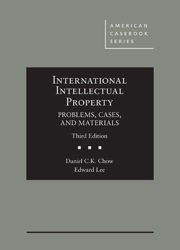 Compare Textbook Prices for International Intellectual Property, Problems, Cases, and Materials American Casebook Series 3 Edition ISBN 9781683284147 by Chow, Daniel,Lee, Edward