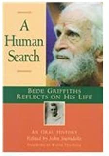 A Human Search: Bede Griffiths Reflects on His Life : An Oral History