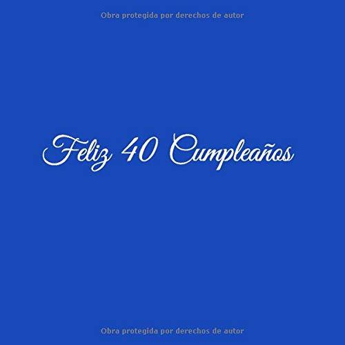 Feliz 40 cumpleaños: Libro De Visitas 40 Años Feliz cumpleaños Cubierta Azul (Spanish Edition)