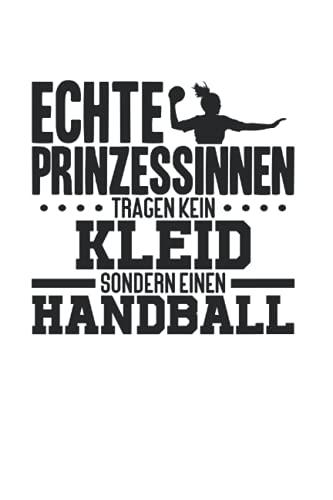Sport Echte Prinzessinen Tragen Kein Kleid sondern Handball: 6x9 Notizbuch