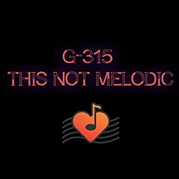 THIS NOT MELODIC