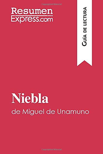 Niebla de Miguel de Unamuno (Guía de lectura): Resumen y análisis completo [Lingua spagnola]