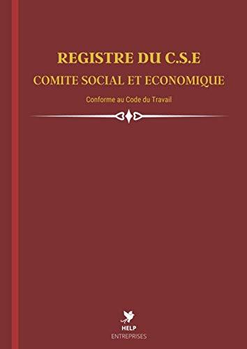 Registre du C.S.E Comité Social et Economique: Conforme à la législation - Obligatoire pour les entreprises de plus de 10 salariés - 100 pages - Format A4
