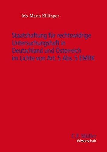 Staatshaftung für rechtswidrige Untersuchungshaft in Deutschland und Österreich im Lichte von Art. 5 Abs. 5 EMRK (C.F. Müller Wissenschaft) by Iris-Maria Killinger (2015-04-30)