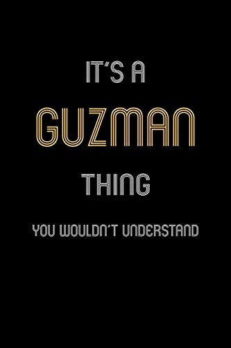 It's A Guzman Thing, You Wouldn't Understand: Personalized Notebook Journal With Name Blank Lined...