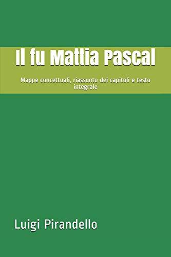 Il fu Mattia Pascal: Mappe concettuali, riassunto dei capitoli e testo integrale