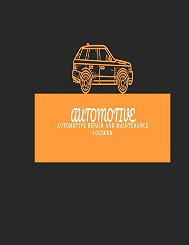 Automotive Repair and Maintenance Logbook: Car Repair Journal / Automotive Service Record LogBook / Automobile, Truck Or Motorcycle Owner and Company's maintenance record book Gift
