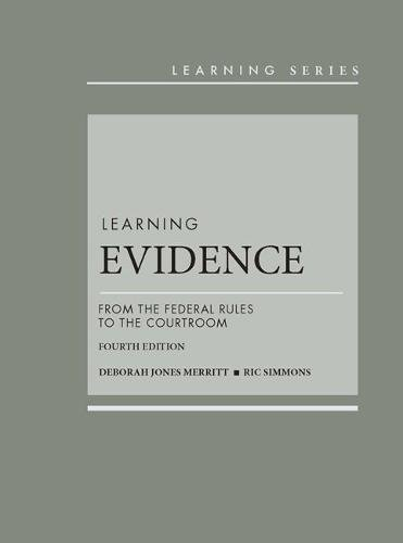 Compare Textbook Prices for Learning Evidence: From the Federal Rules to the Courtroom Learning Series 4 Edition ISBN 9781634606462 by Merritt, Deborah,Simmons, Ric