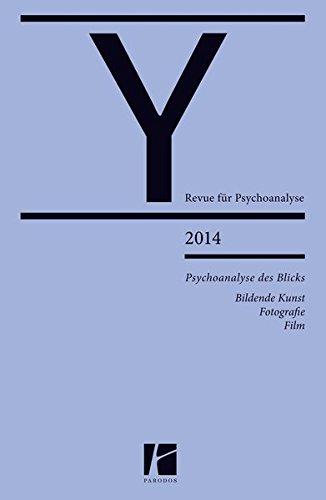 Psychoanalyse des Blicks: Bildende Kunst, Fotografie, Film (Y – Revue für Psychoanalyse)
