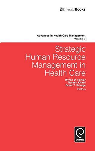 Strategic Human Resource Management in Health Care (Advances in Health Care Management)