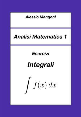 Analisi Matematica 1: Esercizi Integrali