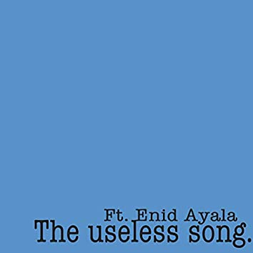 The Useless Song (feat. Enid Ayala)