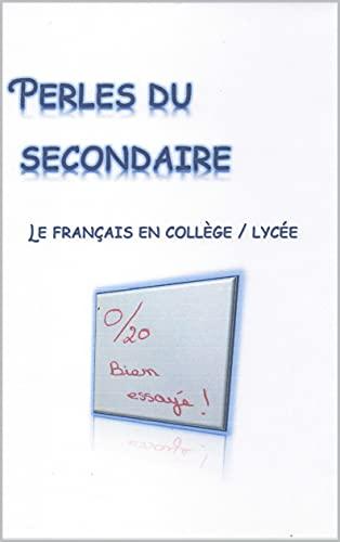 Perles du secondaire: Le français en collège / lycée (French Edition)