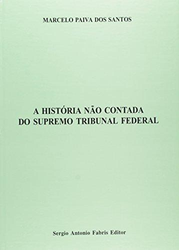 A Historia Não Contada Do Supremo Tribunal Federal