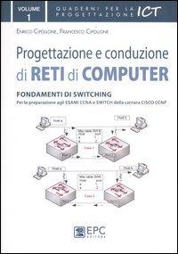Progettazione e conduzione di reti di computer. Fondamenti di switching (Vol. 1)