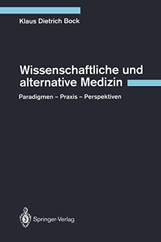 Wissenschaftliche und alternative Medizin: Paradigmen - Praxis - Perspektiven