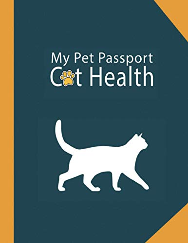My Pet Passport Cat Health Record: Cat Medical Record Organizer Cat Groomer & Veterinary Care Tracker, Immunization and Medication Records and More, ... Gift for Cat Owners and Lovers (Volume 12)