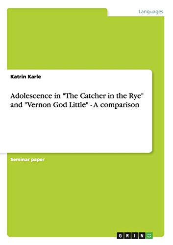 """Adolescence in """"The Catcher in the Rye"""" and """"Vernon God Little"""" - A comparison"""