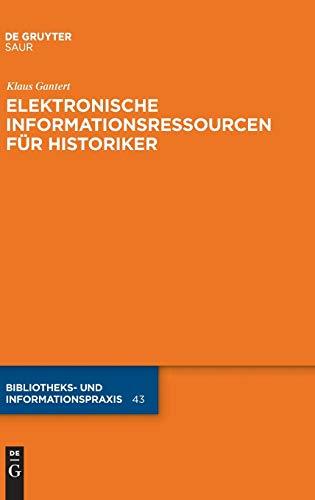 Elektronische Informationsressourcen für Historiker (Bibliotheks- und Informationspraxis, Band 43)