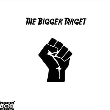 The Bigger Target