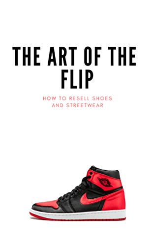 How to resell Shoes and Streetwear: The Art of the Flip (English Edition)