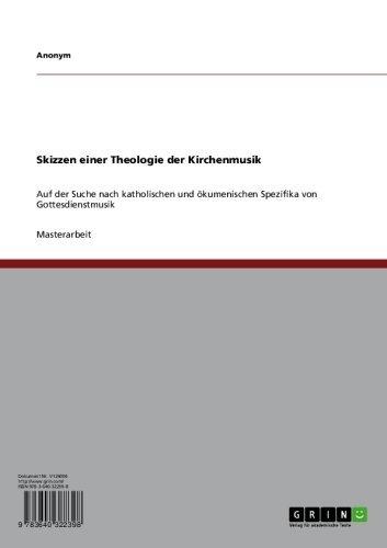 Skizzen einer Theologie der Kirchenmusik: Auf der Suche nach katholischen und ökumenischen Spezifika von Gottesdienstmusik