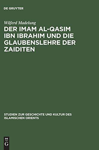 Der Imam al-Qasim ibn Ibrahim und die Glaubenslehre der Zaiditen (Studien zur Geschichte und Kultur des islamischen Orients, Band 1)