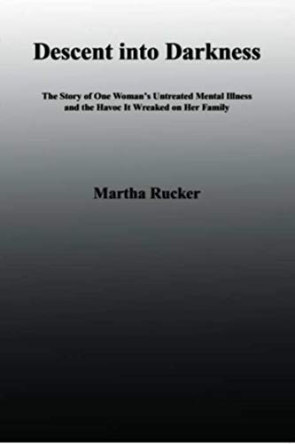 Descent into Darkness: The Story of One Woman's Untreated Mental Illness and the Havoc It Wreaked on Her Family (English Edition)