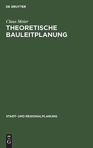 Theoretische Bauleitplanung: Mathematisierte Methoden für die Entscheidungsvorbereitung (Stadt- und Regionalplanung)