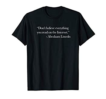 Don t Believe Everything on Internet Abraham Lincoln Shirt