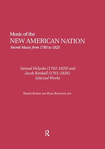 Samuel Holyoke (1762-1820) and Jacob Kimball (1761-1826): Selected Works (Music of the New American Nation: Sacred Music from 1780 to 1820 Book 12) (English Edition)
