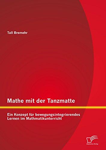 Mathe mit der Tanzmatte: Ein Konzept für bewegungsintegrierendes Lernen im Mathmatikunterricht