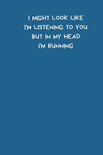 I Might Look Like I'm Listening To You But In My Head I'm Running: Running Notebook, Small / Medium A5 Note Book (6