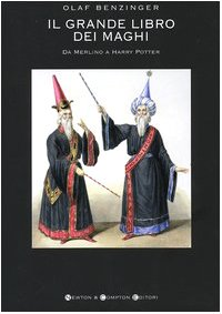 Il Grande Libro dei Maghi. Da Merlino a Harry Potter