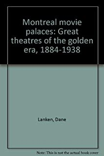 Montreal Movie Palaces: Great Theatres of the Golden Era, 1884-1938