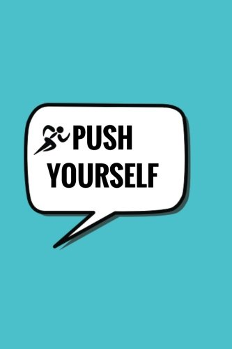 Push Yourself: Light Blue Workout Quote Log,Fitness Journal, Gym & Nutrition Log | Workout and Record Your Progress |Set Your Goals | For Men & Women ... Track | Keep Fit Diary | 133 pages | 6' x 9'