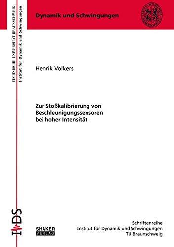 Zur Stoßkalibrierung von Beschleunigungssensoren bei hoher Intensität (Schriftenreihe des Instituts für Dynamik und Schwingungen TU Braunschweig)