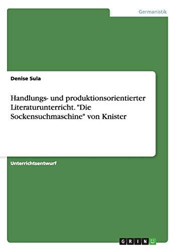 """Handlungs- und produktionsorientierter Literaturunterricht. """"Die Sockensuchmaschine"""" von Knister"""