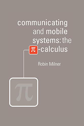 Communicating and Mobile Systems: The Pi-Calculus