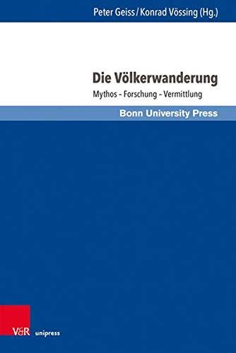 Die Völkerwanderung: Mythos – Forschung – Vermittlung (Wissenschaft und Lehrerbildung, Band 5)