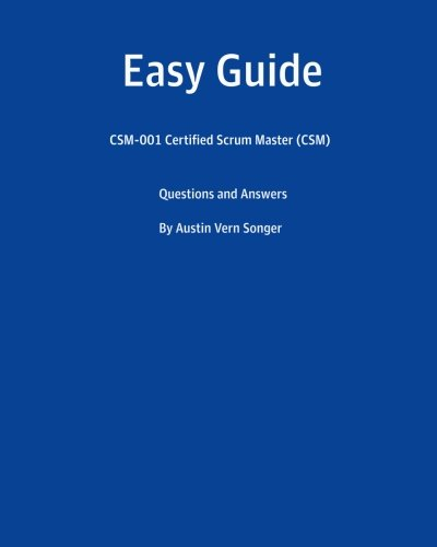 Easy Guide: CSM-001 Certified Scrum Master (CSM): Questions and Answers