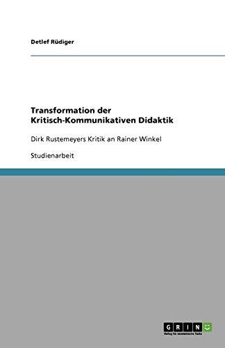 Transformation der Kritisch-Kommunikativen Didaktik: Dirk Rustemeyers Kritik an Rainer Winkel