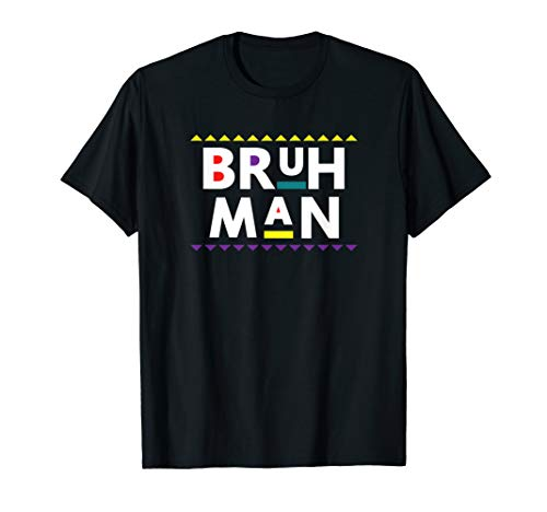 Bruh Man T Shirt 90s TV Show Men Women Funny Damn Gina