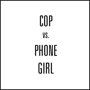 Cop vs. Phone Girl
