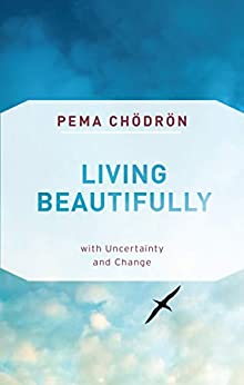 Living Beautifully: with Uncertainty and Change by [Pema Chodron]