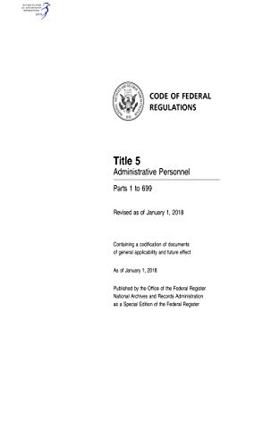 Code of Federal Regulations Title 5, Administrative Personnel Parts 1-699, 2018 (English Edition)
