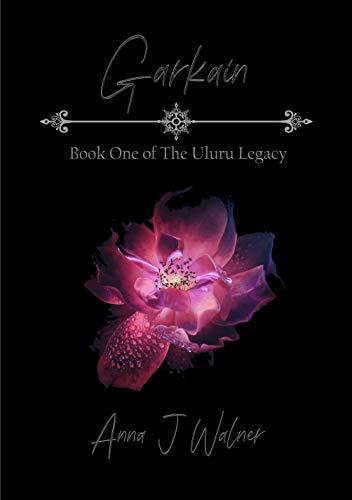 Garkain: Book One of The Uluru Legacy Series by [Anna J Walner]
